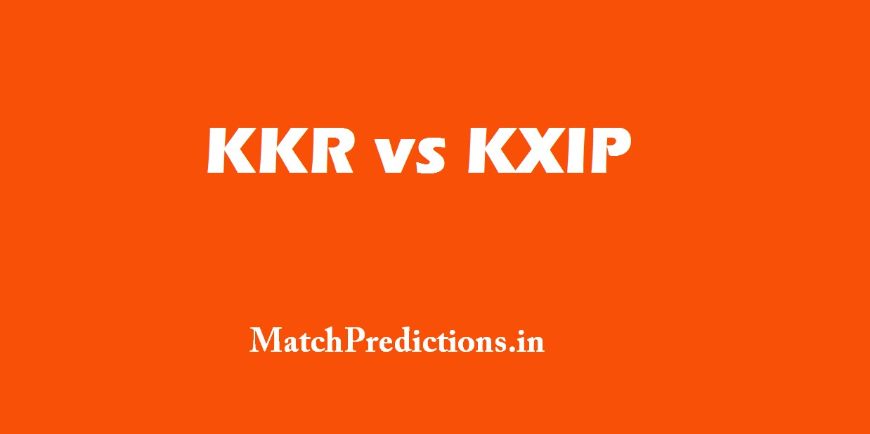 KKR vs KXIP, Kolkata Knight Riders vs Kings XI Punjab, 11th Match Who Will Win Today Match Prediction