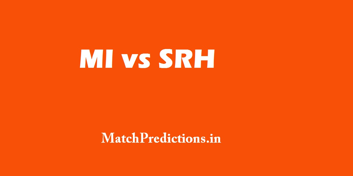 MI vs SRH, Mumbai Indians vs Sunrisers Hyderabad, 10th Match Who Will Win Today Match Prediction