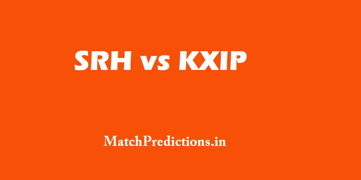 SRH vs KXIP, Sunrisers Hyderabad vs Kings XI Punjab, 19th Match Who Will Win Today Match Prediction